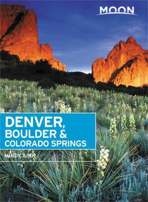 Moon Denver, Boulder & Colorado Springs (Second Edition) by Mindy Sink