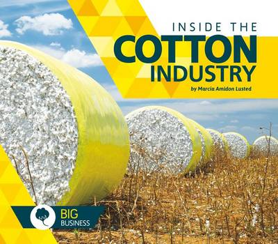 Inside the Cotton Industry by Marcia Amidon Lusted