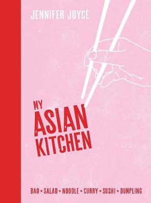 My Asian Kitchen: Bao*Salad*Noodle*Curry*Sushi*Dumpling* book