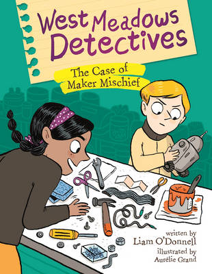 West Meadows Detectives: The Case of Maker Michief by ,Liam O'Donnell