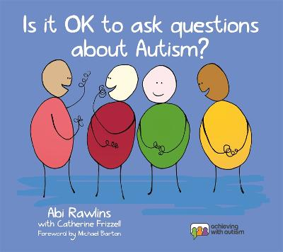 Is It OK to Ask Questions about Autism? by Abi Rawlins