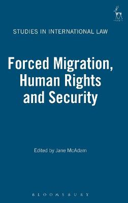 Forced Migration, Human Rights and Security by Jane McAdam