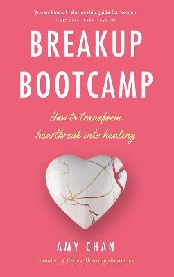 Breakup Bootcamp: How to Transform Heartbreak into Healing book
