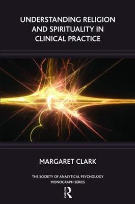 Understanding Religion and Spirituality in Clinical Practice by Margaret Clark
