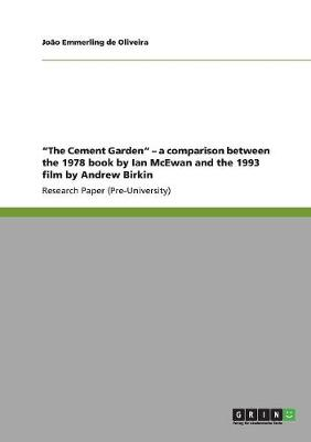 Cement Garden - A Comparison Between the 1978 Book by Ian McEwan and the 1993 Film by Andrew Birkin by Joao Oliveira