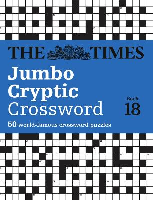 The Times Jumbo Cryptic Crossword Book 18: The world's most challenging cryptic crossword (The Times Crosswords) by The Times Mind Games
