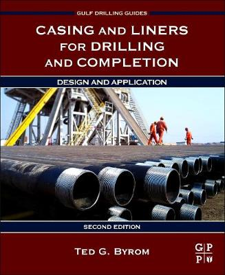 Casing and Liners for Drilling and Completion by Ted G. Byrom