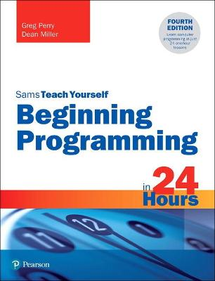 Beginning Programming in 24 Hours, Sams Teach Yourself by Greg Perry