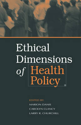 Ethical Dimensions of Health Policy by Larry R. Churchill