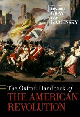The Oxford Handbook of the American Revolution by Edward G. Gray