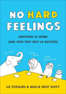 No Hard Feelings: Emotions at Work and How They Help Us Succeed book