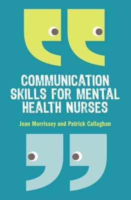 Communication Skills for Mental Health Nurses by Jean Morrissey