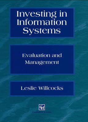 Investing in Information Systems: Evaluation and Management by Leslie P. Willcocks