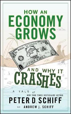 How an Economy Grows and Why It Crashes by Peter D. Schiff