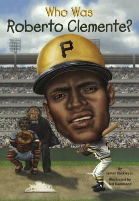 Who Was Roberto Clemente? by James Buckley
