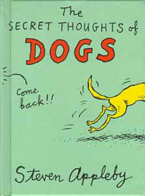 The Secret Thoughts of Dogs by Steven Appleby