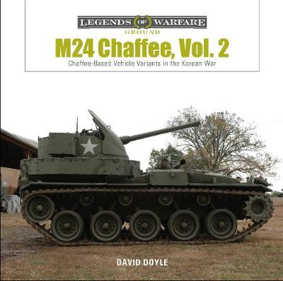 M24 Chaffee, Vol. 2: Chaffee-Based Vehicle Variants in the Korean War by David Doyle