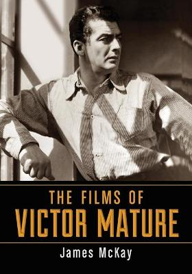 Films of Victor Mature by James McKay