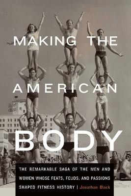 Making the American Body by Jonathan Black