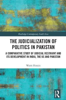 The Judicialization of Politics in Pakistan by Waris Husain