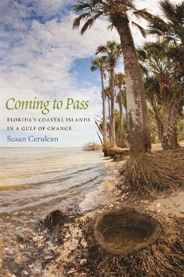 Coming to Pass: Florida's Coastal Islands in a Gulf of Change by Susan Cerulean