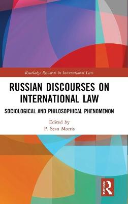 Russian Discourses on International Law: Sociological and Philosophical Phenomenon book