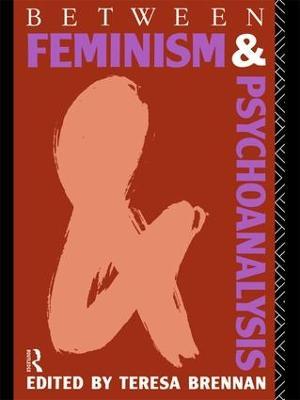 Between Feminism and Psychoanalysis by Teresa Brennan