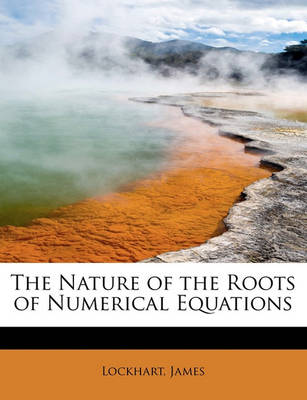 The Nature of the Roots of Numerical Equations by James Lockhart