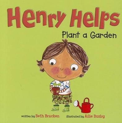 Henry Helps Plant a Garden by ,Beth Bracken