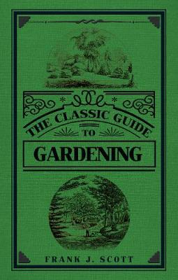 The Classic Guide to Gardening by Frank J. Scott