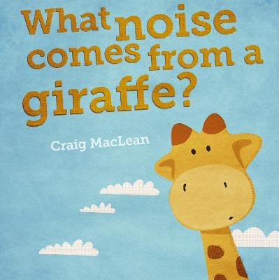 What Noise Comes From A Giraffe by Craig MacLean