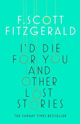 I'd Die for You: And Other Lost Stories by F. Scott Fitzgerald