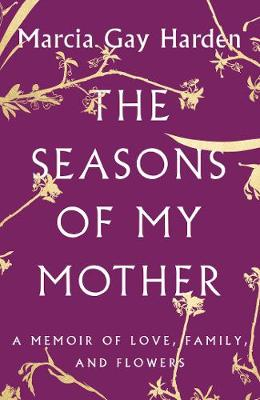 The Seasons of My Mother by Marcia Gay Harden