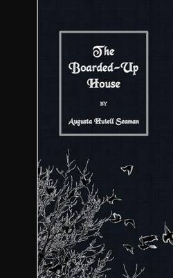 The Boarded-Up House by Augusta Huiell Seaman