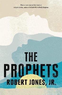 The Prophets: a New York Times Bestseller by Robert Jones Jr.