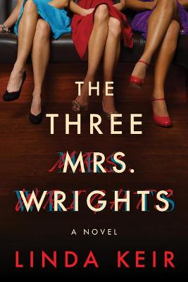 The Three Mrs. Wrights: A Novel by Linda Keir