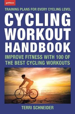 Cycling Workout Handbook: Improve Fitness with 100 of the Best Cycling Workouts by Terri Schneider
