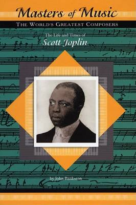 The Life and Times of Scott Joplin by John Bankston