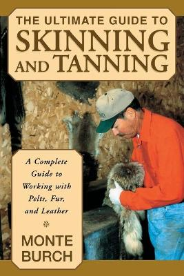 Ultimate Guide to Skinning and Tanning by Monte Burch