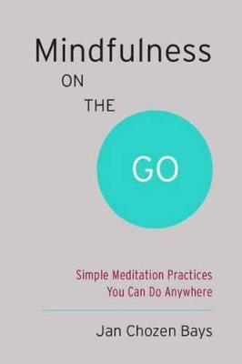 Mindfulness On The Go (Shambhala Pocket Classic) by Jan Chozen Bays