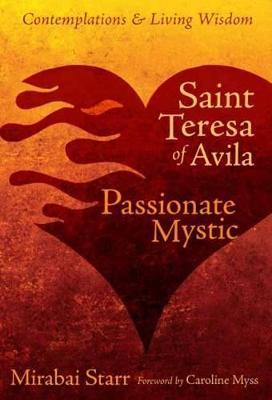 Saint Teresa of Avila by Mirabai Starr