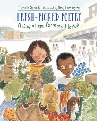 Fresh-Picked Poetry: A Day at the Farmers' Market by Michelle Schaub