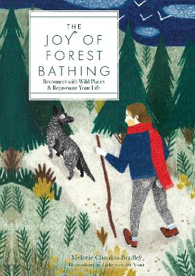 The Joy of Forest Bathing: Reconnect With Wild Places & Rejuvenate Your Life by Melanie Choukas-Bradley
