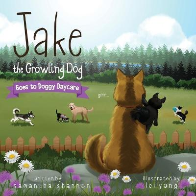Jake the Growling Dog Goes to Doggy Daycare: A Children's Book about Trying New Things, Friendship, Comfort, and Kindness. by Samantha Shannon