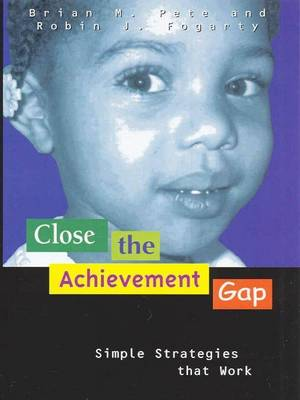 Close the Achievement Gap: Simple Strategies That Work by Brian M. Pete