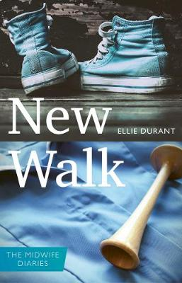 New Walk: The Midwife Diaries by Ellie Durant