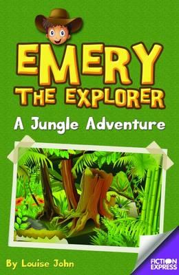 Emery the Explorer: A Jungle Adventure by Louise John