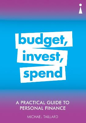 A Practical Guide to Personal Finance: Budget, Invest, Spend by Michael Taillard