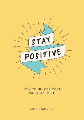 Stay Positive: How to Unlock Your Inner Optimist book