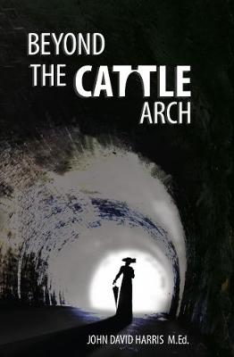 Beyond the Cattle Arch by John David Harris